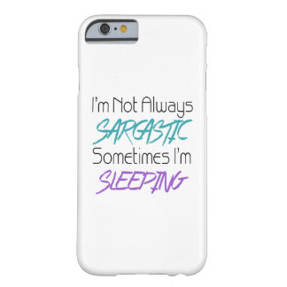 I'm Not Always Sarcastic - Funny Quote Barely There iPhone 6 Case
