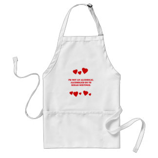 I'M NOT AN ALCOHOLIC - ALCOHOLICS GO TO MEETINGS ADULT APRON