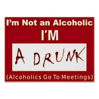 """I'm not an Alcoholic I'm a drunk """"POSTER"""" Poster"""