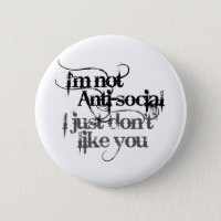 Im not Anti Social I just dont like you