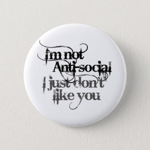 Im not Anti Social I just dont like you 6 Cm Round Badge