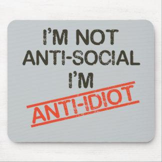 i'm not anti social i'm anti idiot mouse pad