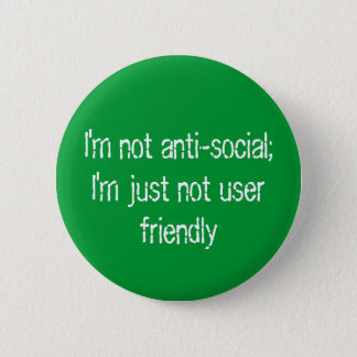 I'm not anti-social;   I'm just not user friendly 6 Cm Round Badge
