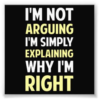 I'm Not Arguing I'm Explaining Photographic Print