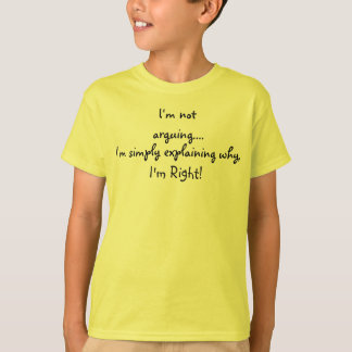 I'm not arguing I'm simply explaining T-Shirt