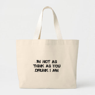 I'm Not as Think as You Drunk I Am Large Tote Bag