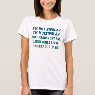 I'm Not Bipolar Funny Saying T-Shirt