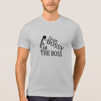 I'm Not Bossy, I AM THE BOSS T-Shirt