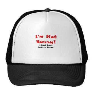 Im Not Bossy I Just Have Better Ideas Cap
