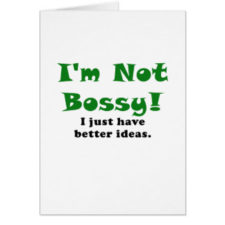 Im Not Bossy I Just have Better Ideas Card