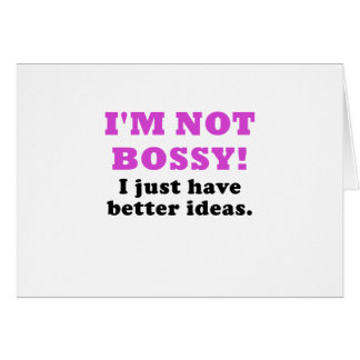 Im Not Bossy I Just Have Better Ideas Greeting Card