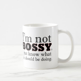 I'm not BOSSY, I just know what you should be doin Basic White Mug