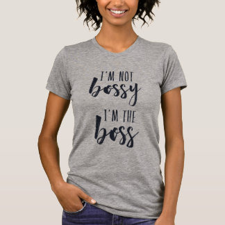 I'm Not Bossy, I'm the Boss   Typography Quote T-Shirt