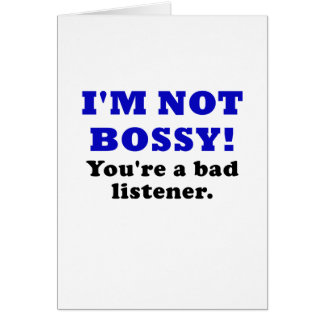 Im Not Bossy Youre a Bad Listener Greeting Card