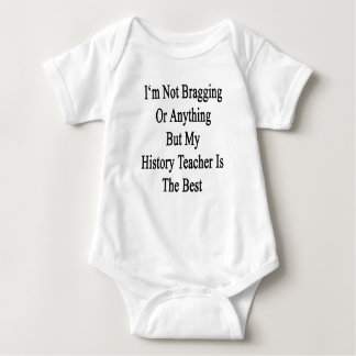 I'm Not Bragging Or Anything But My History Teache Baby Bodysuit