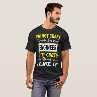 I'm-not-crazy-because-I'm-an-engineer.-I'm-crazy-b T-Shirt
