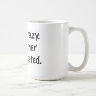 I'm not crazy. coffee mug