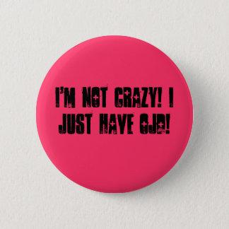I'm Not Crazy! I Just Have OJD! 6 Cm Round Badge
