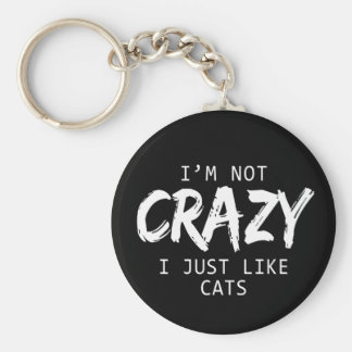 I'm Not Crazy I Just Like Cats Print Key Ring