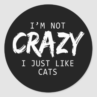 I'm Not Crazy I Just Like Cats Print Sticker