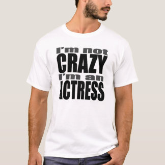 I'm not CRAZY I'm an ACTRESS T-Shirt