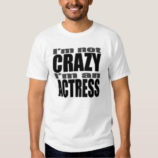 I'm not CRAZY I'm an ACTRESS Tshirt