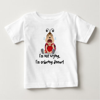 I'm not crying, I'm ordering dinner baby t-shirt
