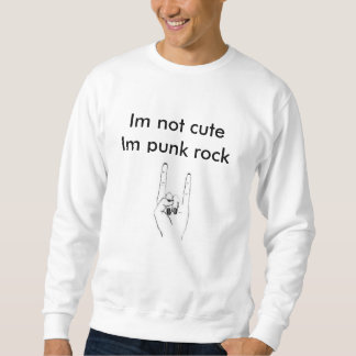Im not cute im punk rock sweatshirt