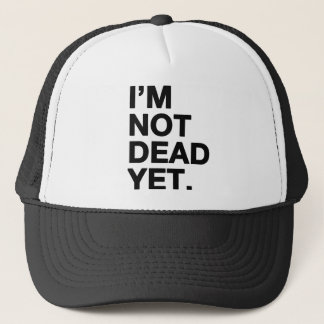 I'm Not Dead Yet Trucker Hat