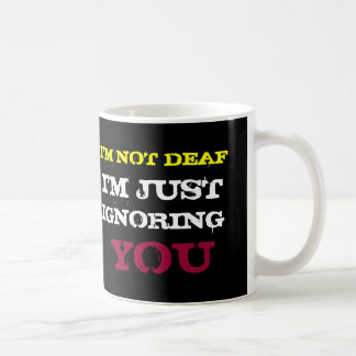I'M NOT DEAF I'M JUST IGNORING YOU BASIC WHITE MUG