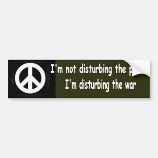 I'm not disturbing the peace... bumper sticker