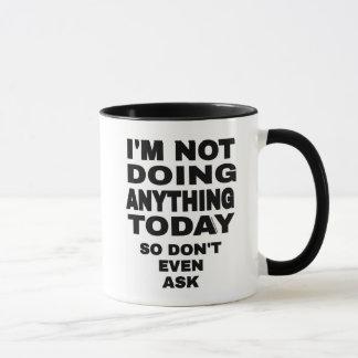I'm Not Doing Anything Today... Mug