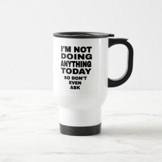I'm Not Doing Anything Today... Travel Mug