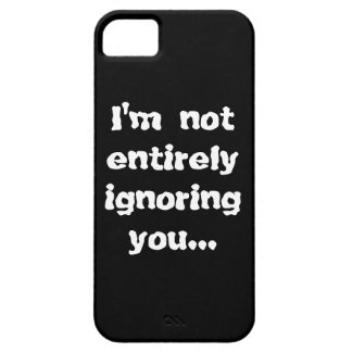 I'm Not Entirely Ignoring You... Barely There iPhone 5 Case