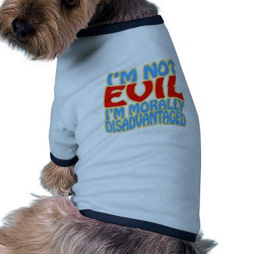 I'm Not Evil, I'm Morally Disadvantaged Pet Tee