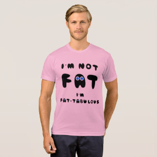 I'M NOT FAT I'M FATABULOUS T-Shirt