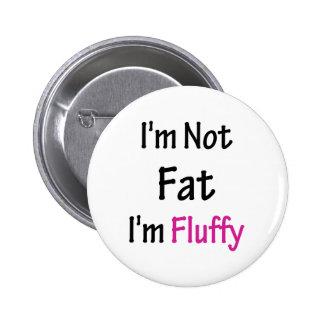I'm Not Fat I'm Fluffy 6 Cm Round Badge