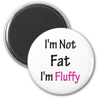 I'm Not Fat I'm Fluffy 6 Cm Round Magnet