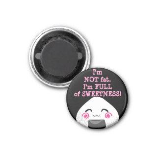 I'm NOT FAT. I'm FULL of SWEETNESS! 3 Cm Round Magnet