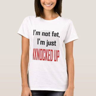 I'm not fat, I'm just knocked up T-Shirt