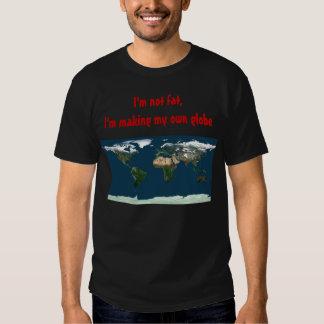 I'm not fat,I'm making my own ... T Shirts