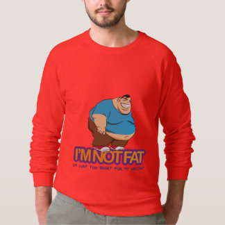 I'm Not Fat Sweatshirt