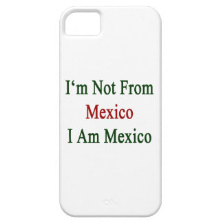 I'm Not From Mexico I Am Mexico iPhone 5 Case