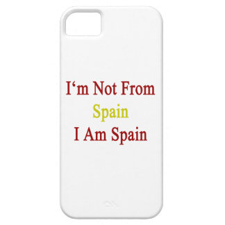 I'm Not From Spain I Am Spain iPhone 5 Case