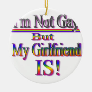 I'm NOT Gay But My Girlfriend Is Round Ceramic Decoration