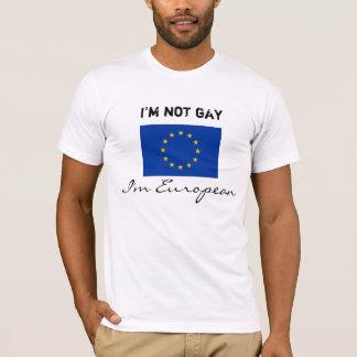I'm not gay, I'm European T-Shirt