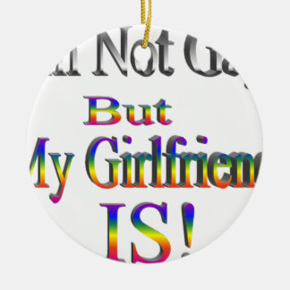 I'm Not Gay, My Girlfriend is Round Ceramic Decoration