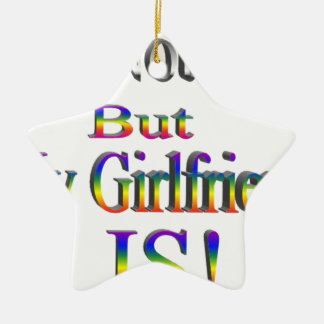 I'm Not Gay, My Girlfriend is Ceramic Star Decoration