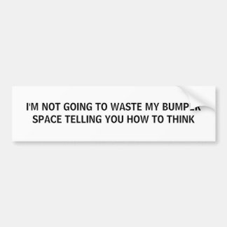 I'M NOT GOING TO WASTE MY BUMPER SPACE TELLING ... BUMPER STICKER
