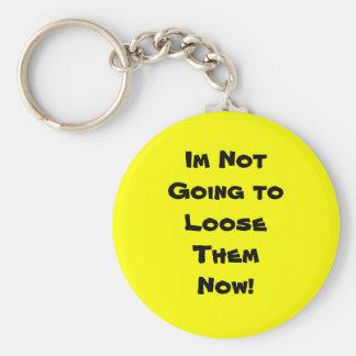 Im Not Going toLooseThem Now! Key Ring